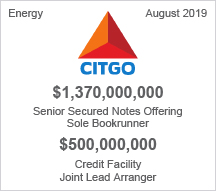 CITGO - $1.37 billion Senior Secured Notes Offering, Sole Bookrunner and $500 million Credit Facility - Joint Lead Arranger