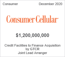 Consumer Cellular - $1.2 billion - Credit Facilities to Finance Acquisition by GTCR - Joint Lead Arranger
