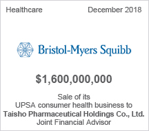 Bristol-Myers-Squibb - $1.6 billion - Sale of its UPSA consumer health business to Taisho Pharmaceutical Holdings Co., Ltd. - Joint Financial Advisor