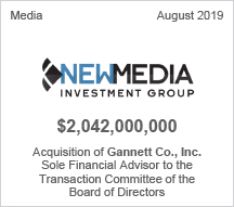 New Media Investment Group - $2.042 billion Acquisition of Gannett Co., Inc. - Sole Financial Advisor to the Transaction Committee of the Board of Directors