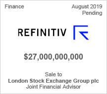 Refinitiv - $27 billion Sale of Refinitiv to London Stock Exchange - Joint Financial Advisor