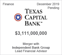 Texas Capital Bank -  $3.1 billion Merger with Independent Bank Group – Lead Financial Advisor
