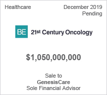 BE 21st Century Oncology - $1 billion Sale to GenesisCare - Sole Financial Advisor