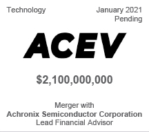 ACE Convergence Acquisition Corp -  $2.1 billion - Merger with Achronix - Lead Financial Advisor