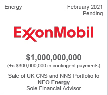 ExxonM-bil - $1 billion (+c.$300,000,000 in contingent payments)- Sale of UK CNS and NNS Portfolio to NEO Energy - Sole Financial Advisor