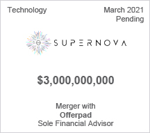Supernova - $3.0 billion - Merger with Offerpad - Sole Financial Advisor
