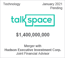Talkspace -  $1.4 billion - Merger with Hudson Executive Investment Corp. - Joint Financial Advisor