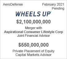 Wheels Up - $2.1 billion - Merger with Aspirational Consumer Lifestyle Corp - Joint Financial Advisor and $5.50 million - Private Placement of Equity - Capital Markets Advisor