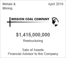 Mission Coal Company - $1.4 billion restructuring - Sale of Assets, Financial Advisor to the Company