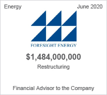 Foresight Energy - $1.48 billion restructuring - Financial Advisor to the Company