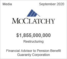McClatchy - $1.8 billion restructuring - Financial Advisor to Pension Benefit Guaranty Corporation