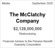 McClatchy - $2.128 billion restructuring - Financial Advisor to Pension Benefit Guaranty Corporation