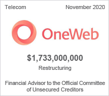 OneWeb - $1.73 billion restructuring - Financial Advisor to the Official Committee of Unsecured Creditors