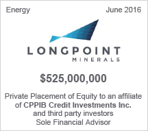 Longpoint Minerals $525 million Private Placement of Equity to an affiliate of CPPIB Credit Investments Inc. and third party investors