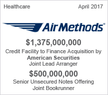 AirMethods $1.375 billion Credit Facilities to Finance Acquisition of American Securities Joint Lead Arranger  and $5 million Senior Unsecured Notes Offering