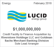 Lucid - $1 billion Credit Facility to Finance Acquisition by Riverstone Holdings LLC and Goldman Sachs Merchant Banking Division - Sole Lead Arranger