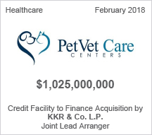PetVet Care Center - $1.025 billion Credit Facility to Finance Acquistion by KKR & Co. L.P. - Joint Lead Arranger