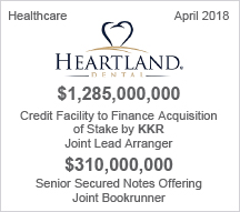 Heartland Dental - $1.28 billion Credit Facility to Finance Acquisition of Majority State by KKR - Joint Lead Arranger and $310 million Senior Secured Notes Offering Joint Bookrunner