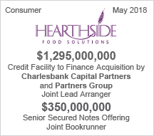 Hearthside - $1.29 billion Credit Facility to Finance Acquisition by Charlesbank Capital Partners and Partners Group Joint Lead Arranger  and $350 million Senior Unsecured Notes Offering Joint Bookrunner