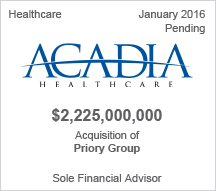 Acadia Healthcare - $2.2 billion acquisition of Priory Group - Sole Financial Advisor - Jan 2016 Pending