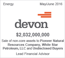 Devon -  $2.03 billion sale of non-core assets to Pioneer Natural Resources Co., White Star Petroleum, LLC and Undisclosed Buyers