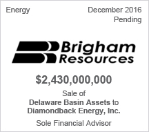 Brigham Resources -  $2.43 billion Sale of Delaware Basin Assets to Diamondback Energy, Inc. - Sole Financial Advisor
