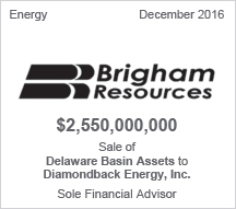 Brigham Resources -  $2.55 billion Sale of Delaware Basin Assets to Diamondback Energy, Inc. - Sole Financial Advisor
