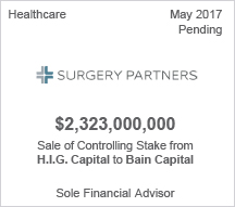 Surgery Partners $2.32 billion - Sale of  Controlling Stake from HIG Capital to Bain Capital - Sole Financial Advisor