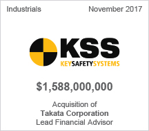 Key Safety Systems - $1.58 billion - Acquisition of Takata Corporation - Lead Financial Advisor