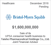 Bristol-Myers-Squibb - $1.6 billion - Sale of its UPSA consumer health business to Taisho Pharmaceutical Holdings Co., Ltd.- Joint Financial Advisor