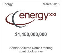 Energy XXI - $1.4 billion Senior Secured Notes Offering - Joint Bookrunner