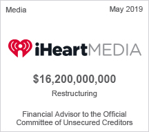 iHeart Media - $16.2 billion restructuring - Financial Advisor to the Official Committee of Unsecured Creditors