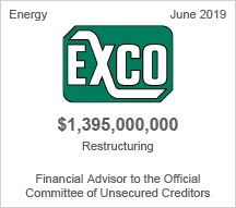 EXCO - $1.3 billion restructuring - Financial Advisor to the Official Committee of Unsecured Creditors