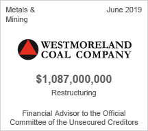 Westmoreland Coal Company - $1.08 billion restructuring - Financial Advisor to the Official Committee